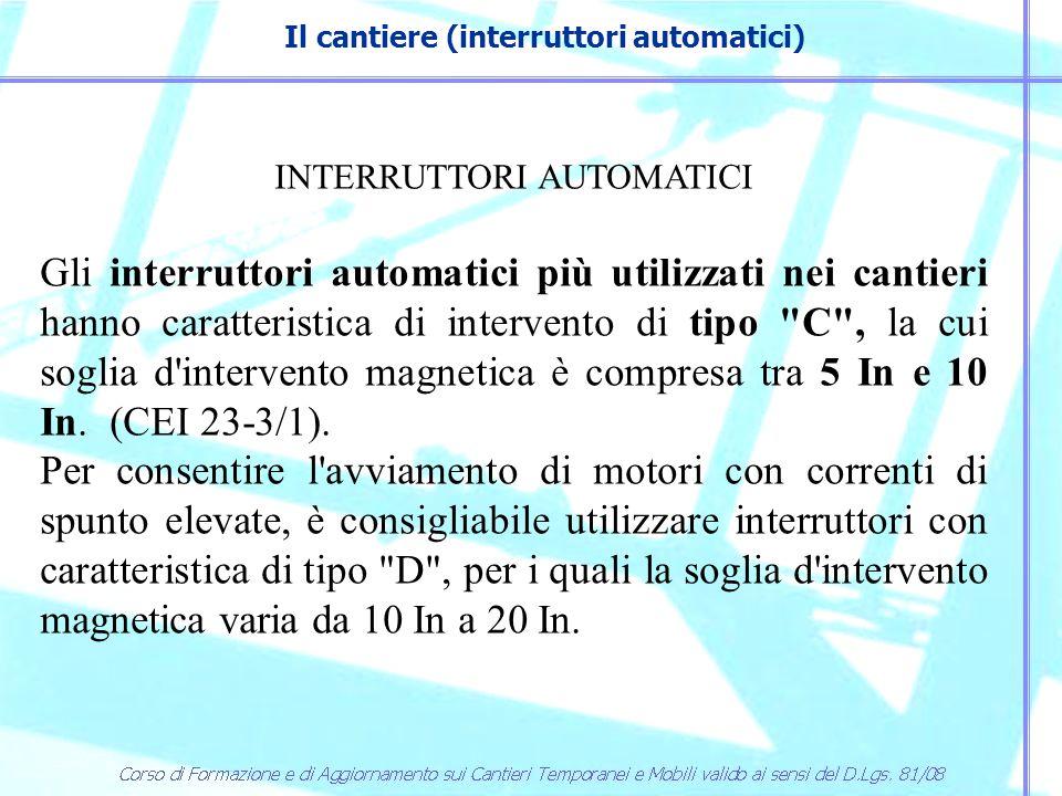 Il cantiere (interruttori automatici) INTERRUTTORI AUTOMATICI Secondo la norma CEI 64-8 nei cantieri non è consentito utilizzare l interruttore limitatore del Distributore per la protezione contro cortocircuito della linea che collega il contatore di energia elettrica al quadro generale (CEI 64-8/4 art.