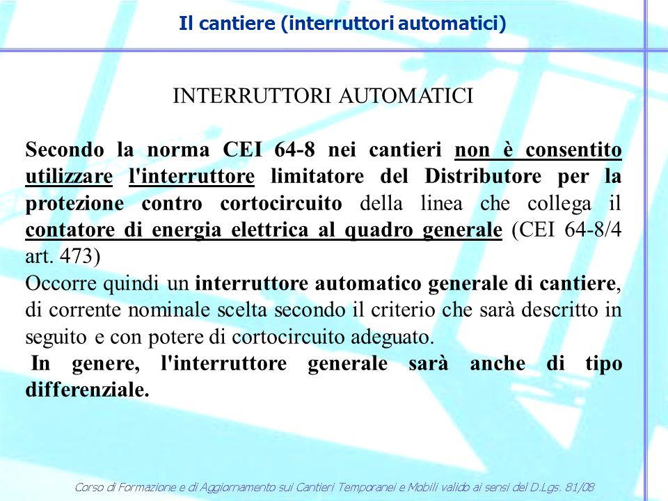 Il cantiere (interruttori automatici) INTERRUTTORI AUTOMATICI Secondo la norma CEI 64-8 nei cantieri non è consentito utilizzare l'interruttore limita