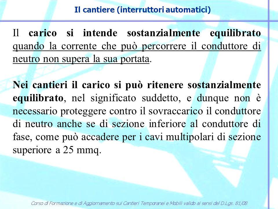 Il cantiere (interruttori automatici) Il carico si intende sostanzialmente equilibrato quando la corrente che può percorrere il conduttore di neutro n