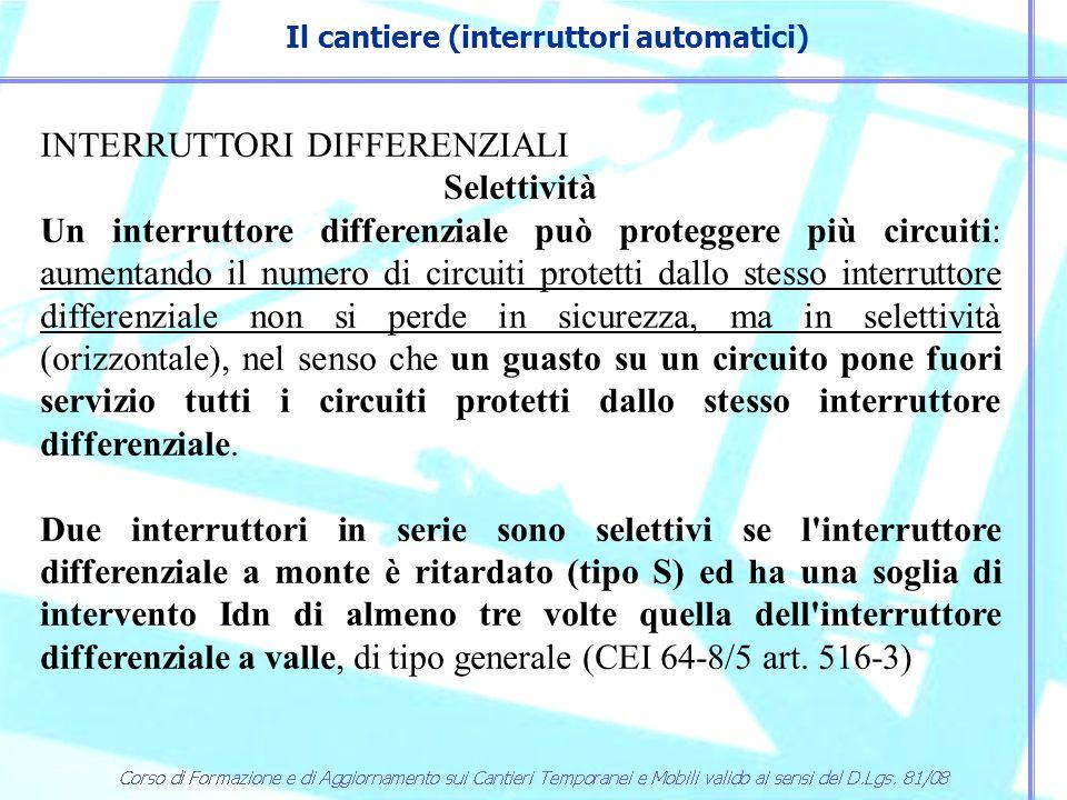 Il cantiere (interruttori automatici) INTERRUTTORI DIFFERENZIALI Selettività Un interruttore differenziale può proteggere più circuiti: aumentando il