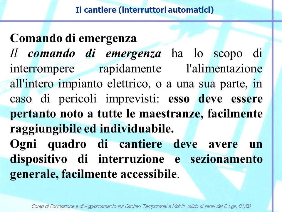 Il cantiere (interruttori automatici) Comando di emergenza Il comando di emergenza ha lo scopo di interrompere rapidamente l'alimentazione all'intero