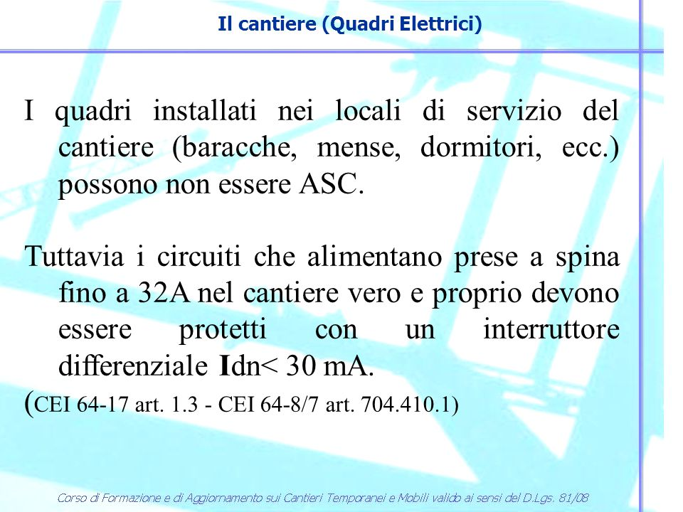 Il cantiere (Quadri Elettrici) I quadri installati nei locali di servizio del cantiere (baracche, mense, dormitori, ecc.) possono non essere ASC. Tutt