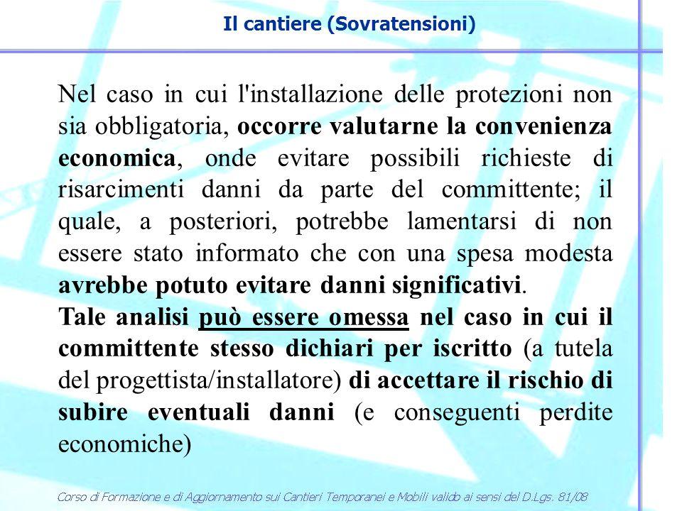 Il cantiere (Sovratensioni) Nel caso in cui l'installazione delle protezioni non sia obbligatoria, occorre valutarne la convenienza economica, onde ev