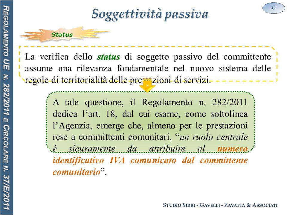 Soggettività passiva 18 status La verifica dello status di soggetto passivo del committente assume una rilevanza fondamentale nel nuovo sistema delle
