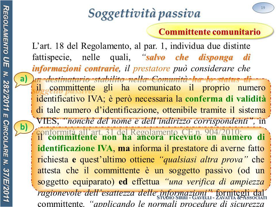 Soggettività passiva 19 salvo che disponga di informazioni contrarie ha lo status di soggetto passivo L'art.