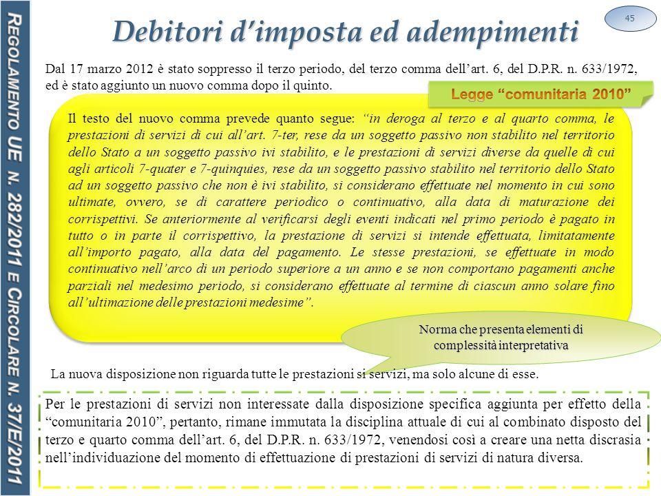 Debitori d'imposta ed adempimenti 45 Dal 17 marzo 2012 è stato soppresso il terzo periodo, del terzo comma dell'art.