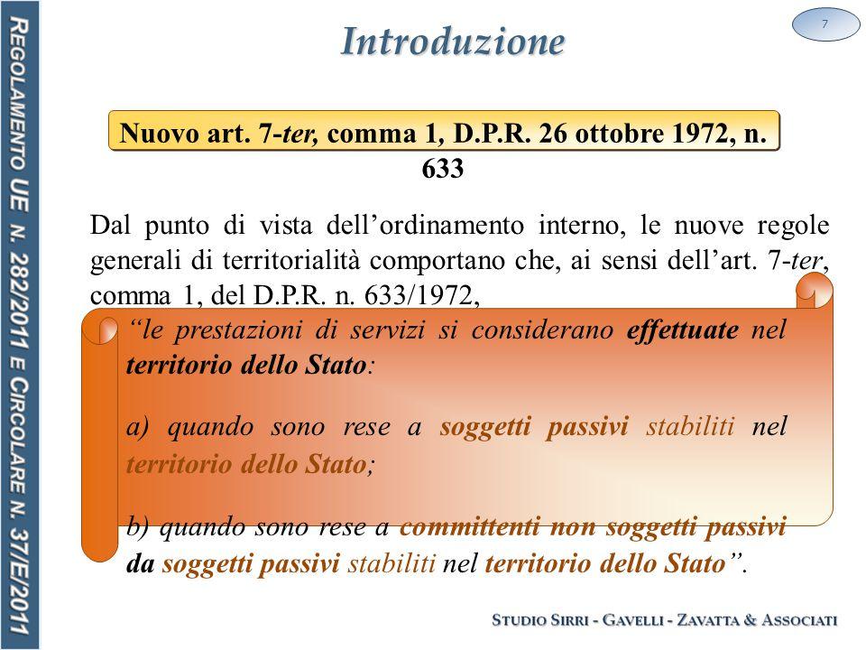 Soggettività passiva 18 status La verifica dello status di soggetto passivo del committente assume una rilevanza fondamentale nel nuovo sistema delle regole di territorialità delle prestazioni di servizi.