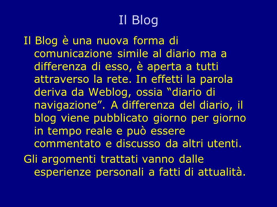 Il Blog Il Blog è una nuova forma di comunicazione simile al diario ma a differenza di esso, è aperta a tutti attraverso la rete.