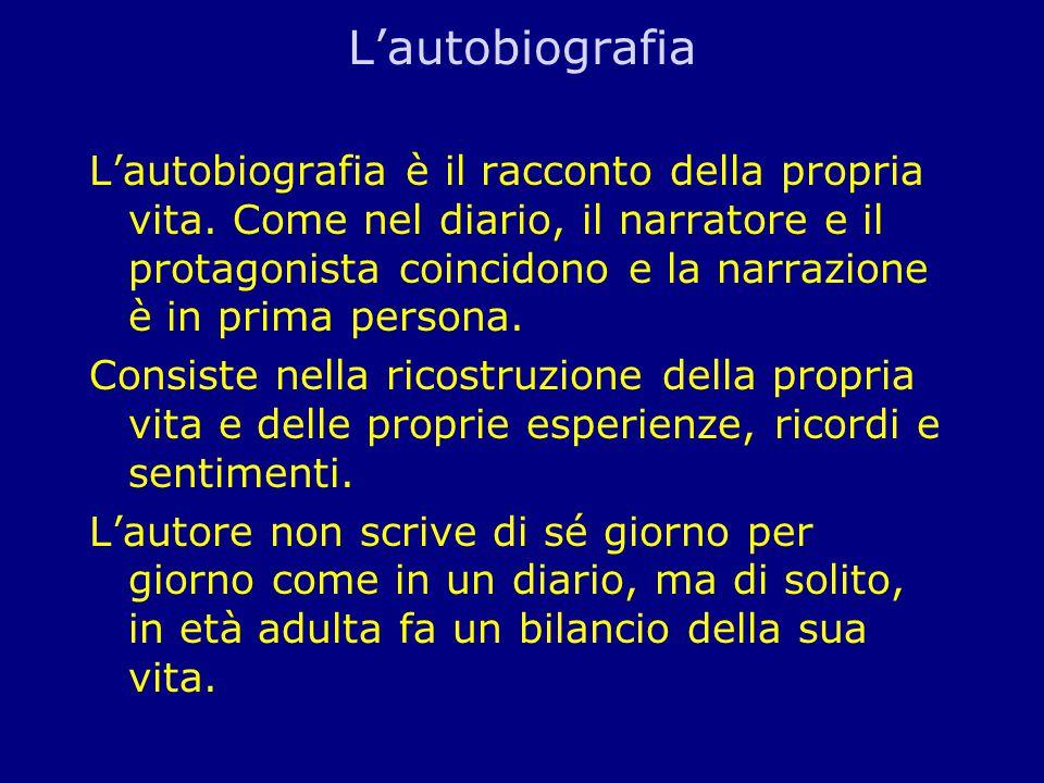 L'autobiografia L'autobiografia è il racconto della propria vita.