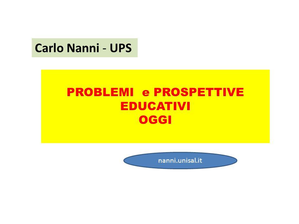 Carlo Nanni - UPS PROBLEMI e PROSPETTIVE EDUCATIVI OGGI nanni.unisal.it