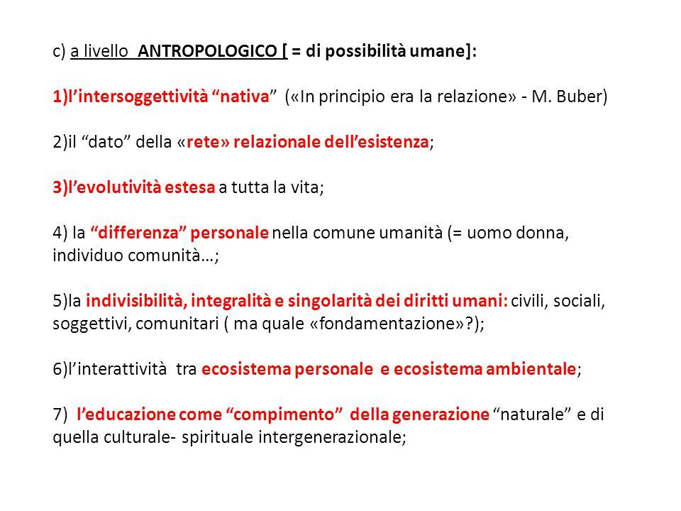 c) a livello ANTROPOLOGICO [ = di possibilità umane]: 1)l'intersoggettività nativa («In principio era la relazione» - M.