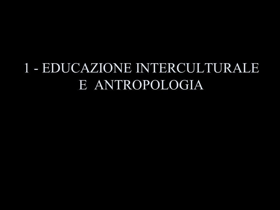 1 - EDUCAZIONE INTERCULTURALE E ANTROPOLOGIA