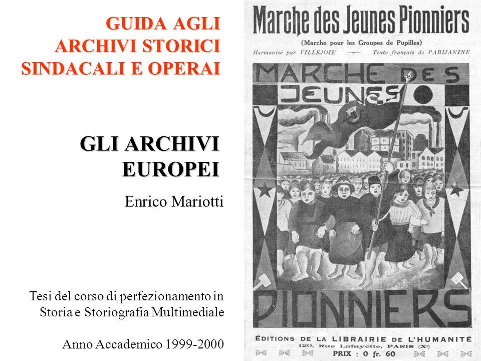 GUIDA AGLI ARCHIVI STORICI SINDACALI E OPERAI GLI ARCHIVI EUROPEI Enrico Mariotti Tesi del corso di perfezionamento in Storia e Storiografia Multimediale Anno Accademico 1999-2000