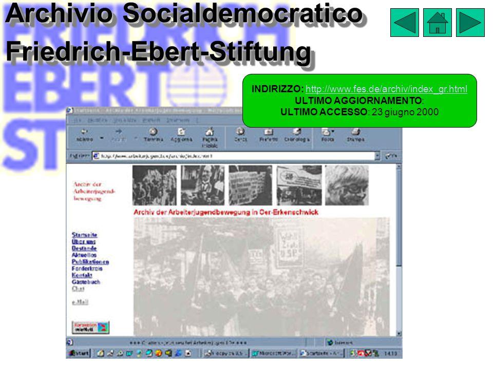 Archivio Socialdemocratico Friedrich-Ebert-Stiftung INDIRIZZO: http://www.fes.de/archiv/index_gr.htmlhttp://www.fes.de/archiv/index_gr.html ULTIMO AGGIORNAMENTO: ULTIMO ACCESSO: 23 giugno 2000