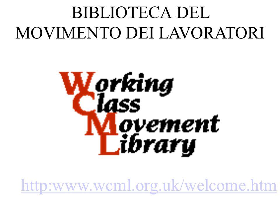 http:www.wcml.org.uk/welcome.htm BIBLIOTECA DEL MOVIMENTO DEI LAVORATORI