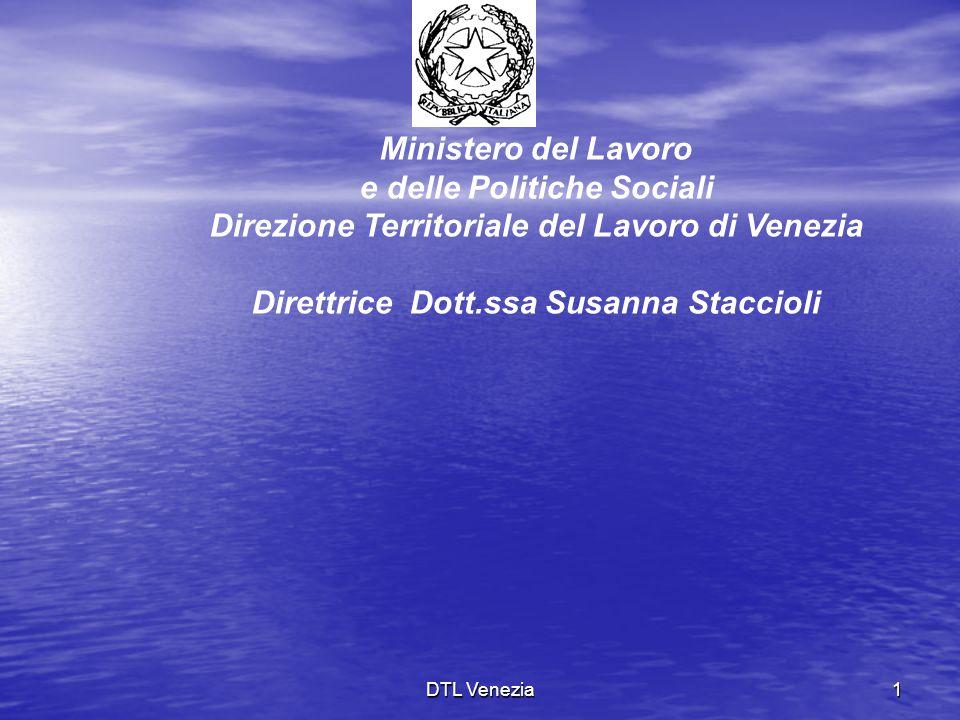 DTL Venezia1 Ministero del Lavoro e delle Politiche Sociali Direzione Territoriale del Lavoro di Venezia Direttrice Dott.ssa Susanna Staccioli