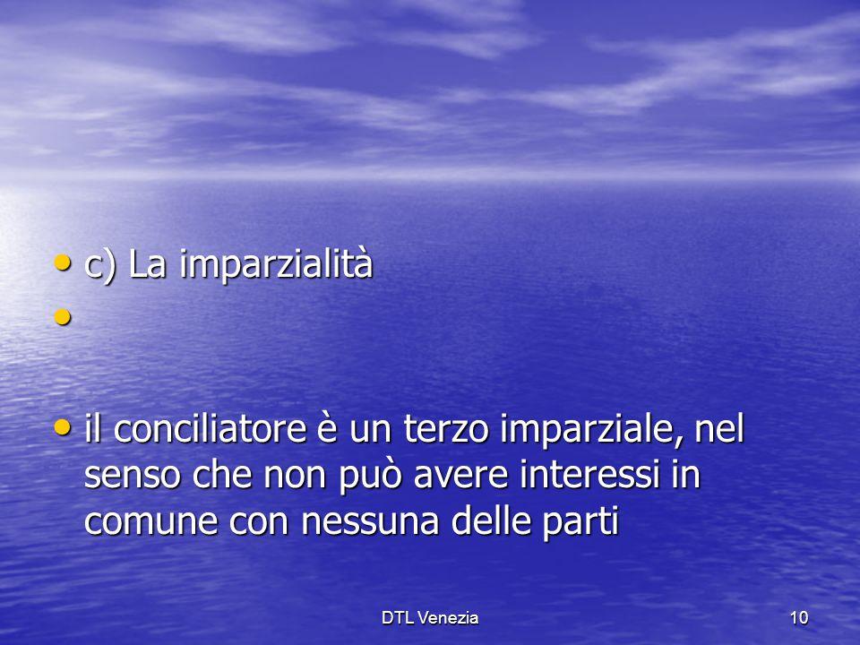 c) La imparzialità c) La imparzialità il conciliatore è un terzo imparziale, nel senso che non può avere interessi in comune con nessuna delle parti i