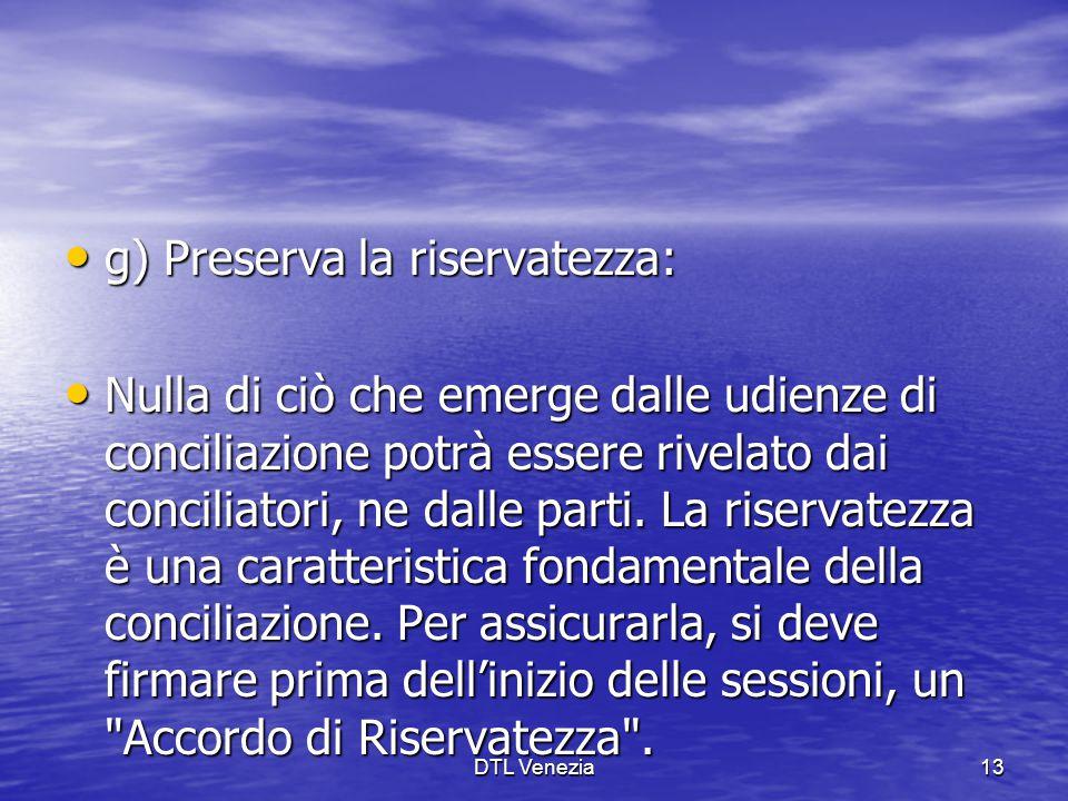 g) Preserva la riservatezza: g) Preserva la riservatezza: Nulla di ciò che emerge dalle udienze di conciliazione potrà essere rivelato dai conciliator