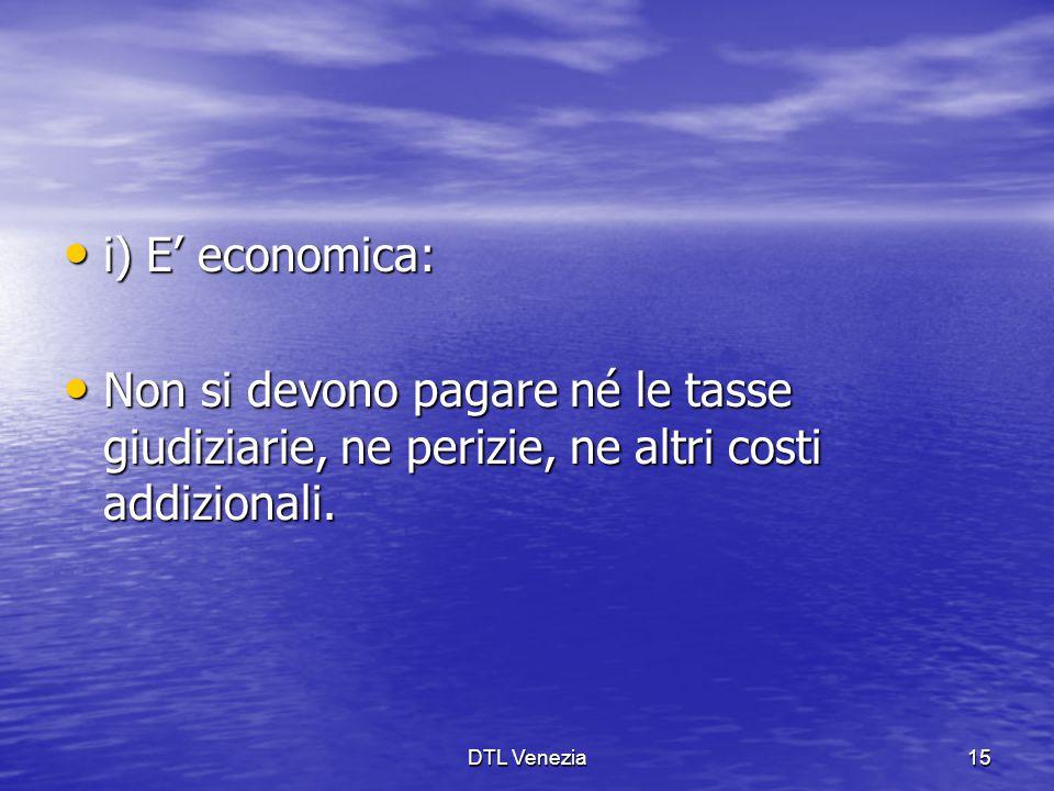 i) E' economica: i) E' economica: Non si devono pagare né le tasse giudiziarie, ne perizie, ne altri costi addizionali. Non si devono pagare né le tas