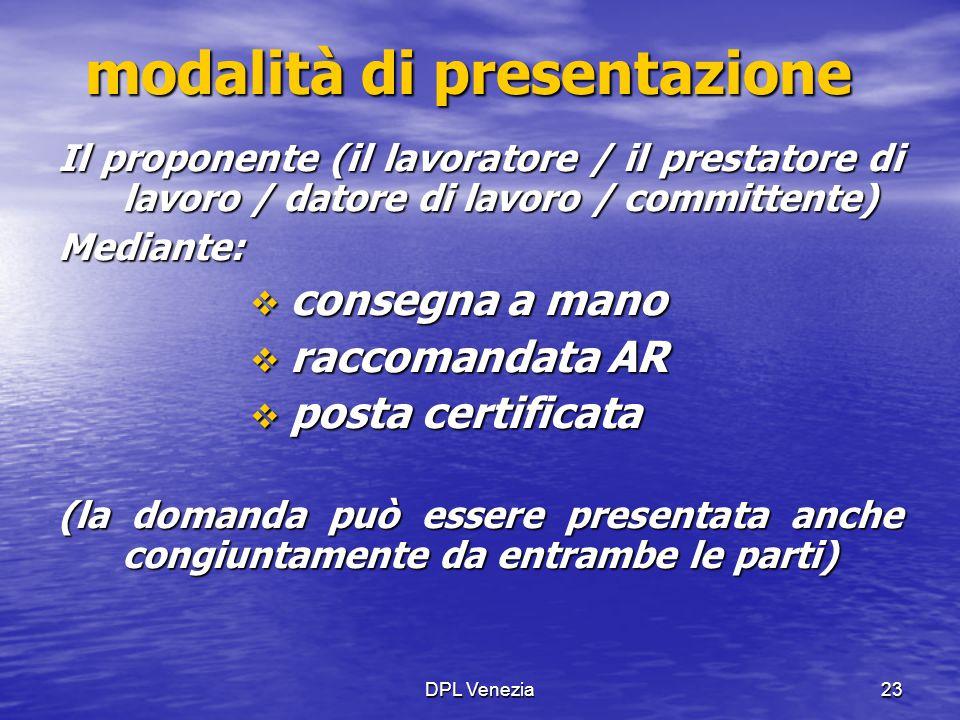DPL Venezia23 modalità di presentazione Il proponente (il lavoratore / il prestatore di lavoro / datore di lavoro / committente) Mediante:  consegna
