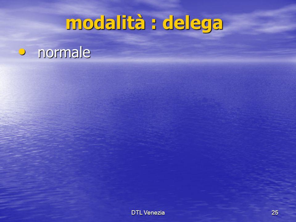 DTL Venezia25 modalità : delega normale normale