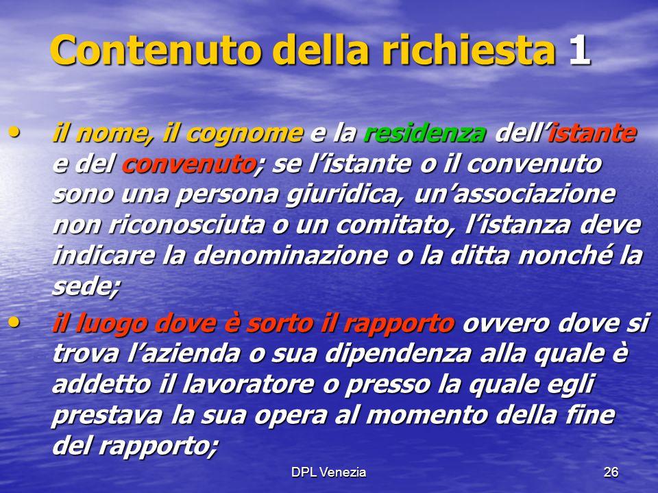 DPL Venezia26 Contenuto della richiesta 1 il nome, il cognome e la residenza dell'istante e del convenuto; se l'istante o il convenuto sono una person