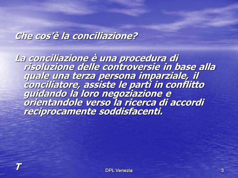 DPL Venezia3 Che cos'è la conciliazione? La conciliazione è una procedura di risoluzione delle controversie in base alla quale una terza persona impar