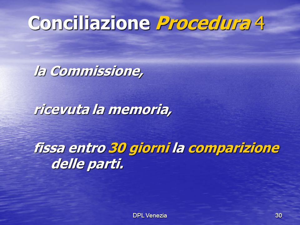 DPL Venezia30 Conciliazione Procedura 4 la Commissione, ricevuta la memoria, fissa entro 30 giorni la comparizione delle parti.