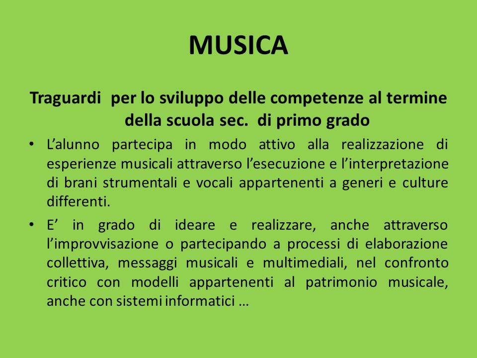 MUSICA Traguardi per lo sviluppo delle competenze al termine della scuola sec. di primo grado L'alunno partecipa in modo attivo alla realizzazione di