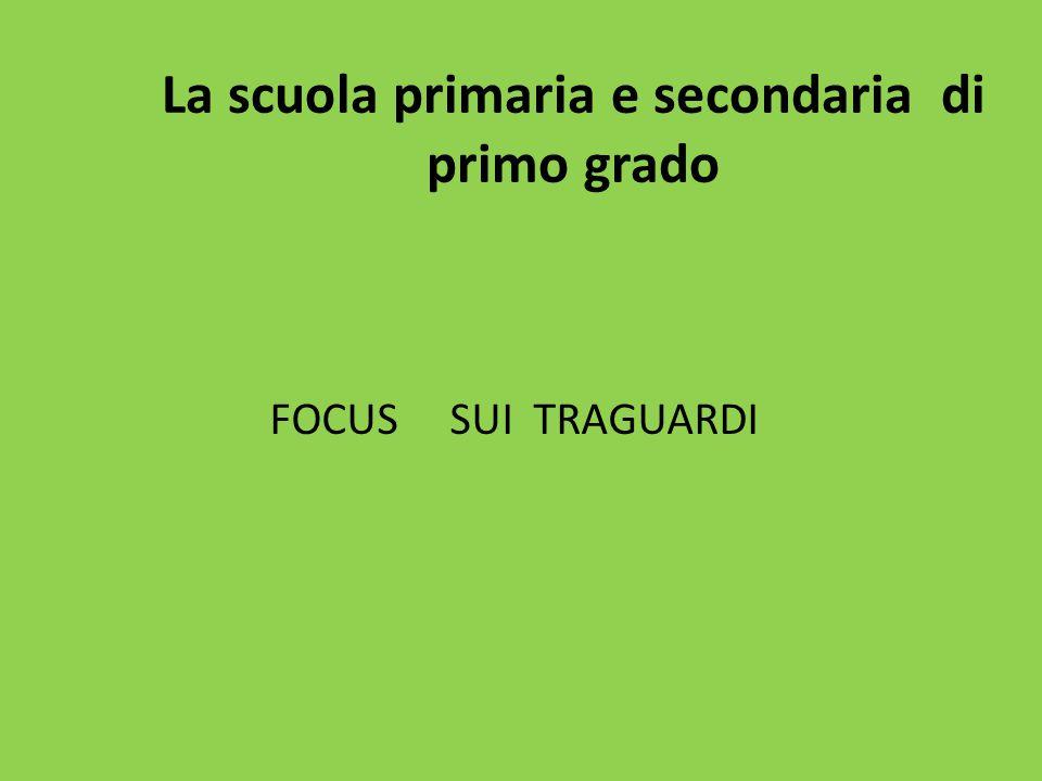 La scuola primaria e secondaria di primo grado FOCUS SUI TRAGUARDI