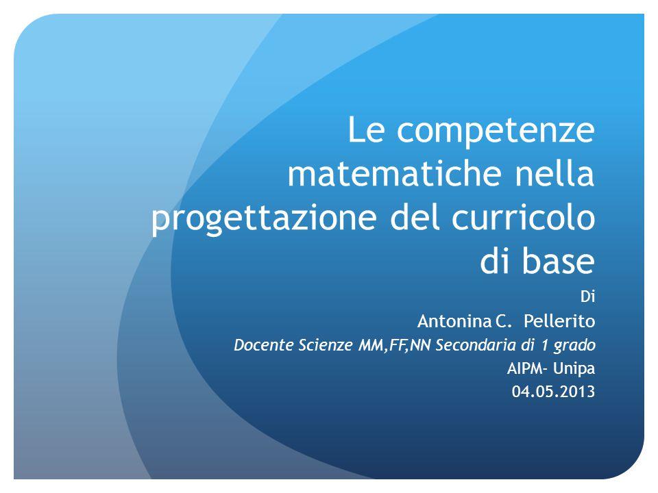 Le competenze matematiche nella progettazione del curricolo di base Di Antonina C.