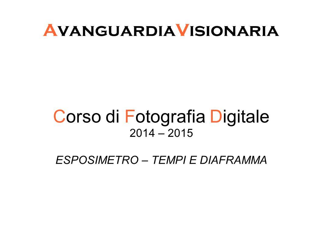 AvanguardiaVisionaria Corso di Fotografia Digitale 2014 – 2015 ESPOSIMETRO – TEMPI E DIAFRAMMA