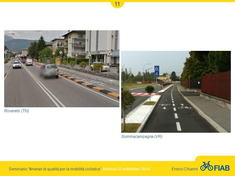 Seminario Itinerari di qualità per la mobilità ciclistica Brescia 22 settembre 2014 Enrico Chiarini 11 Rovereto (TN) Sommacampagna (VR)
