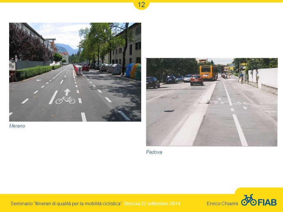 Seminario Itinerari di qualità per la mobilità ciclistica Brescia 22 settembre 2014 Enrico Chiarini 12 Merano Padova