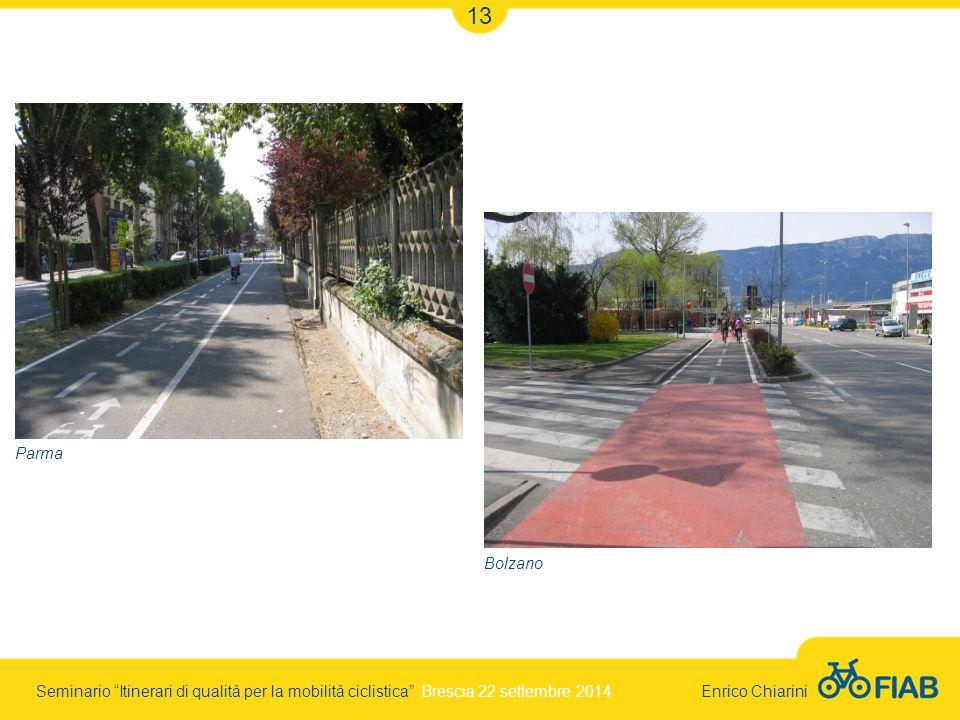 Seminario Itinerari di qualità per la mobilità ciclistica Brescia 22 settembre 2014 Enrico Chiarini 13 Parma Bolzano