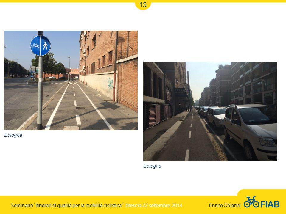 Seminario Itinerari di qualità per la mobilità ciclistica Brescia 22 settembre 2014 Enrico Chiarini 15 Bologna