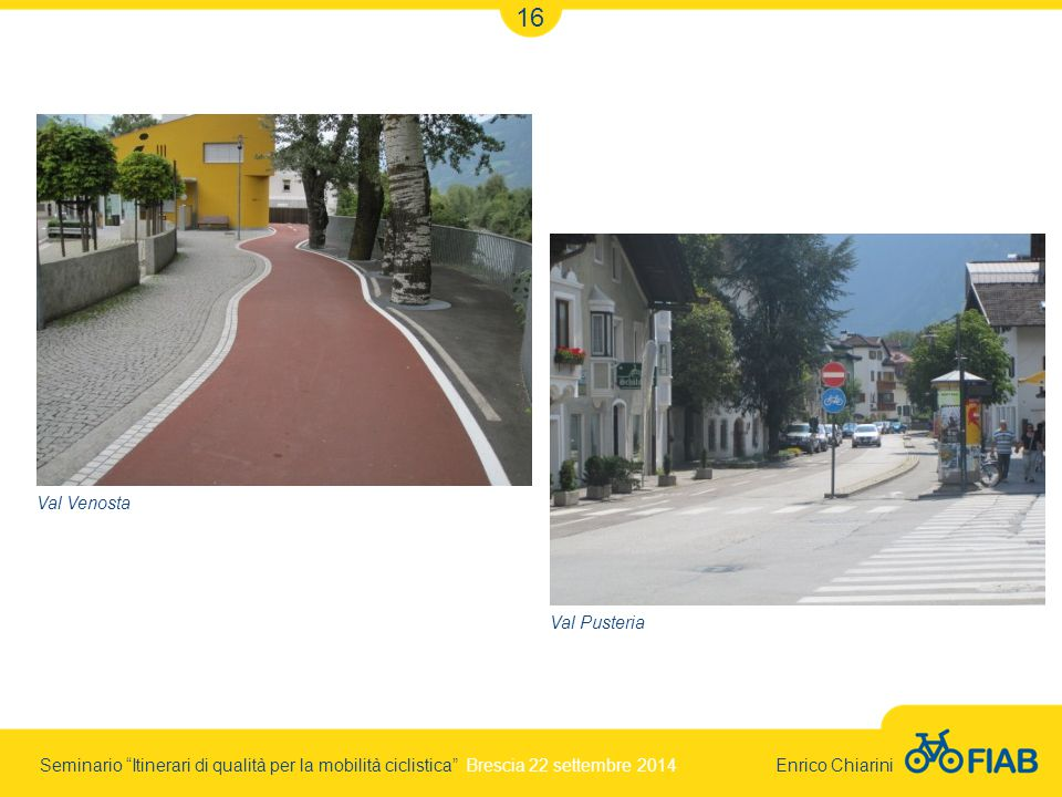 Seminario Itinerari di qualità per la mobilità ciclistica Brescia 22 settembre 2014 Enrico Chiarini 16 Val Venosta Val Pusteria