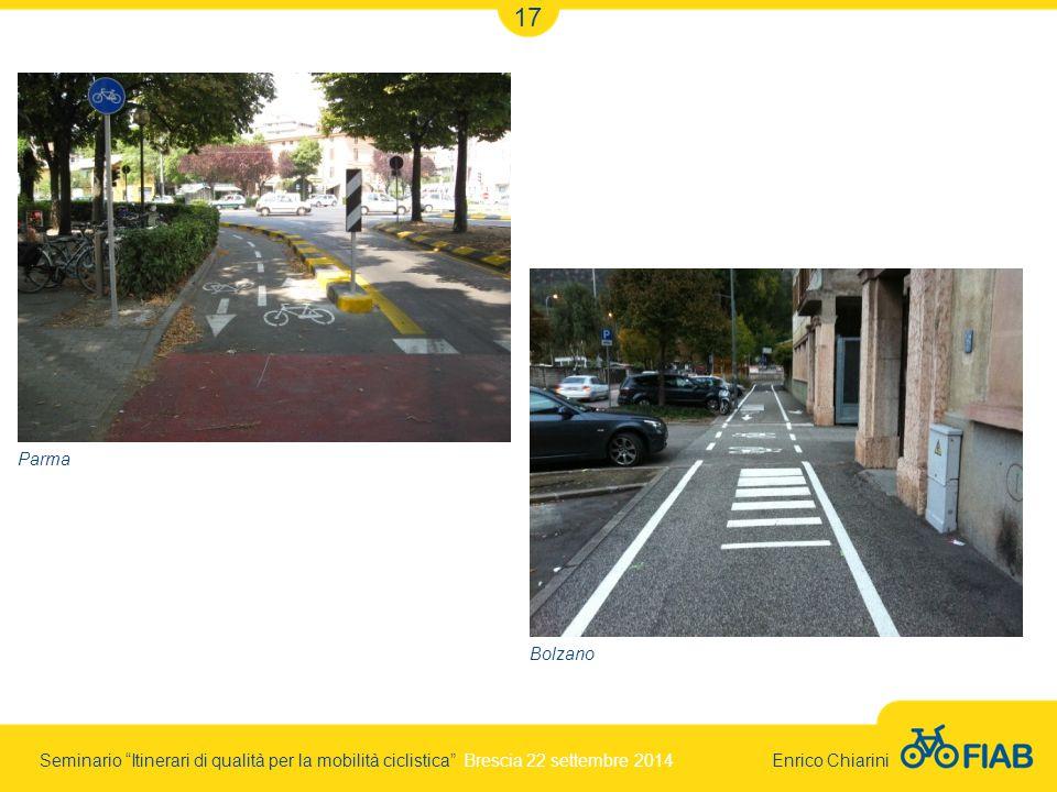 Seminario Itinerari di qualità per la mobilità ciclistica Brescia 22 settembre 2014 Enrico Chiarini 17 Parma Bolzano