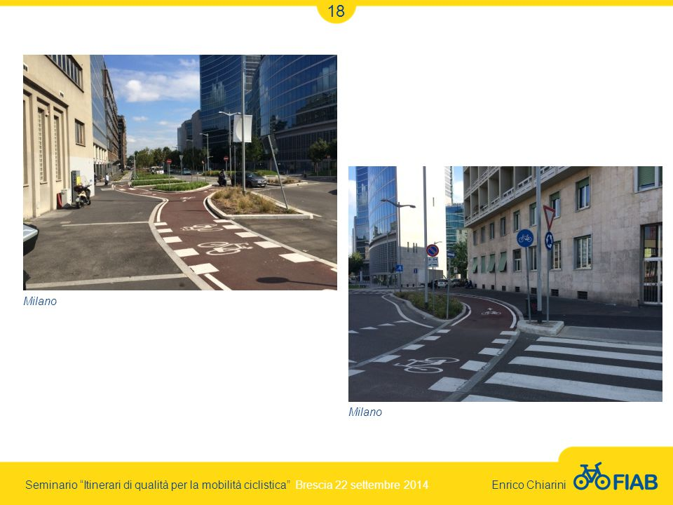 Seminario Itinerari di qualità per la mobilità ciclistica Brescia 22 settembre 2014 Enrico Chiarini 18 Milano