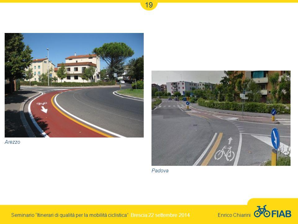 Seminario Itinerari di qualità per la mobilità ciclistica Brescia 22 settembre 2014 Enrico Chiarini 19 Arezzo Padova
