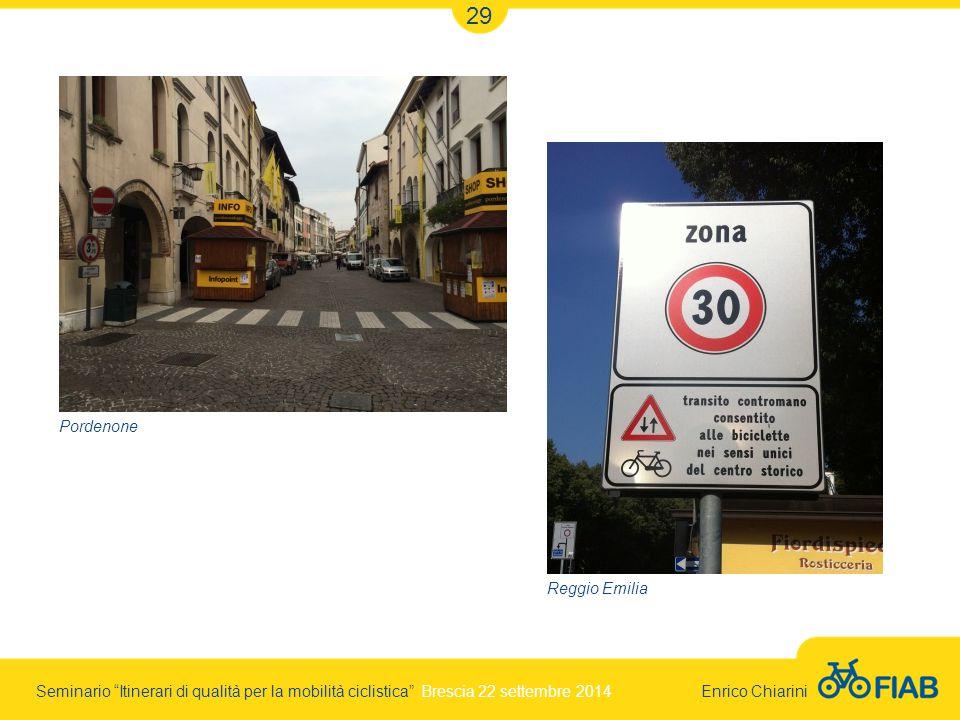 Seminario Itinerari di qualità per la mobilità ciclistica Brescia 22 settembre 2014 Enrico Chiarini 29 Pordenone Reggio Emilia