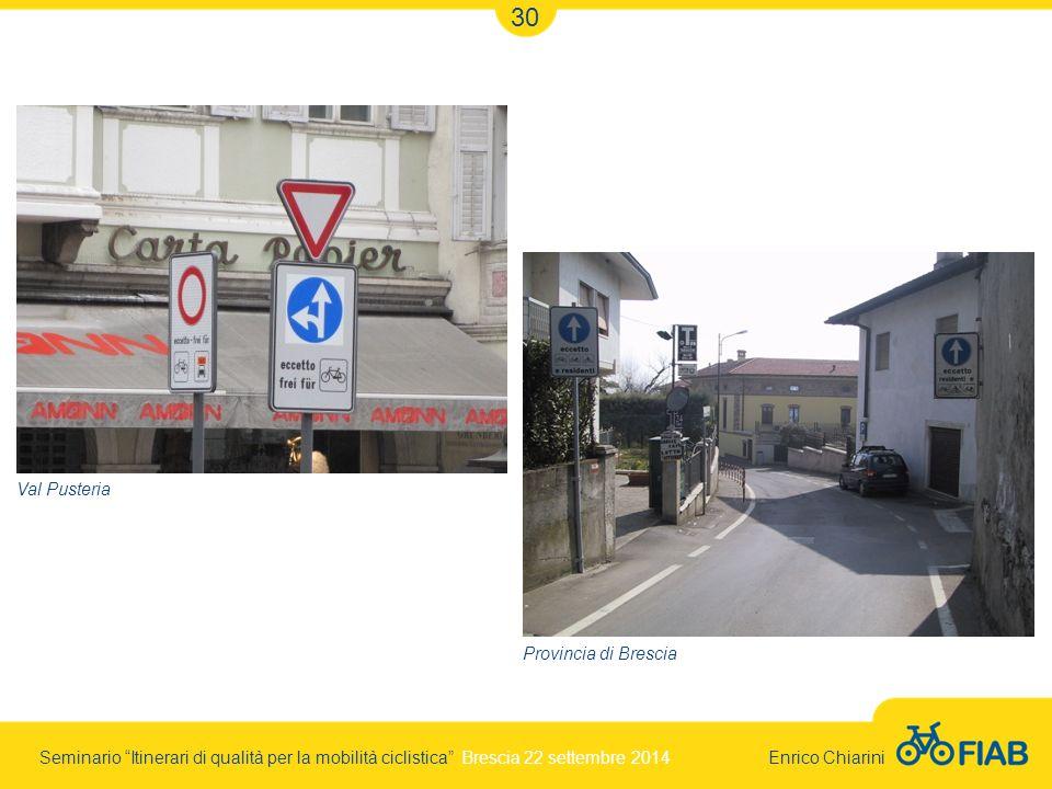 Seminario Itinerari di qualità per la mobilità ciclistica Brescia 22 settembre 2014 Enrico Chiarini 30 Val Pusteria Provincia di Brescia