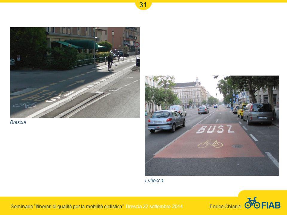 Seminario Itinerari di qualità per la mobilità ciclistica Brescia 22 settembre 2014 Enrico Chiarini 31 Lubecca Brescia