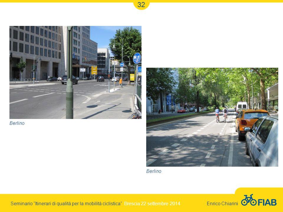 Seminario Itinerari di qualità per la mobilità ciclistica Brescia 22 settembre 2014 Enrico Chiarini 32 Berlino