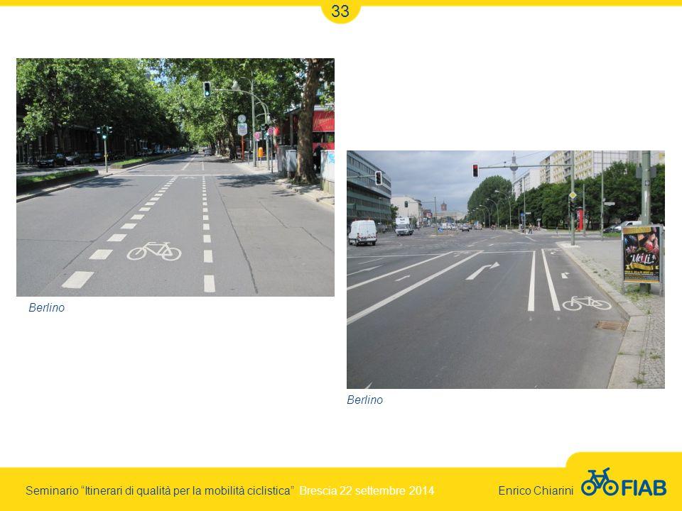 Seminario Itinerari di qualità per la mobilità ciclistica Brescia 22 settembre 2014 Enrico Chiarini 33 Berlino