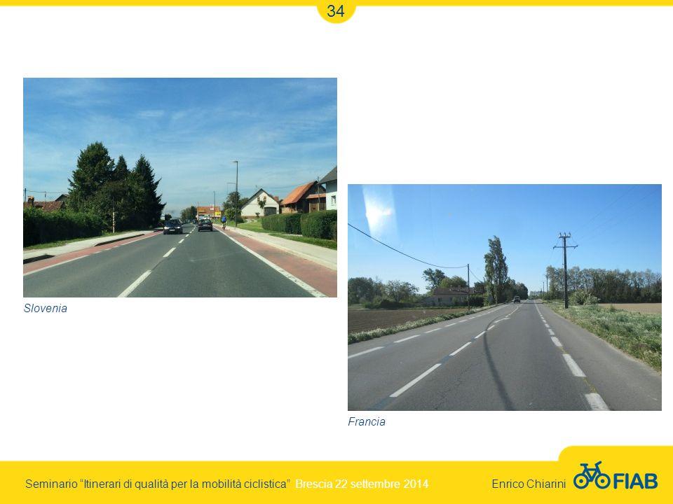 Seminario Itinerari di qualità per la mobilità ciclistica Brescia 22 settembre 2014 Enrico Chiarini 34 Francia Slovenia