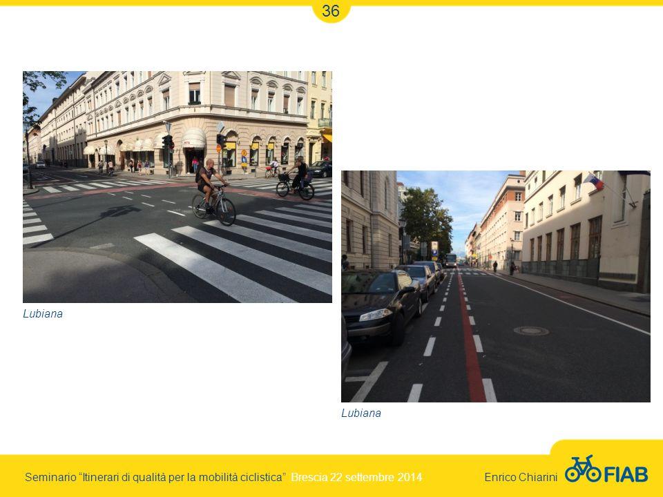 Seminario Itinerari di qualità per la mobilità ciclistica Brescia 22 settembre 2014 Enrico Chiarini 36 Lubiana