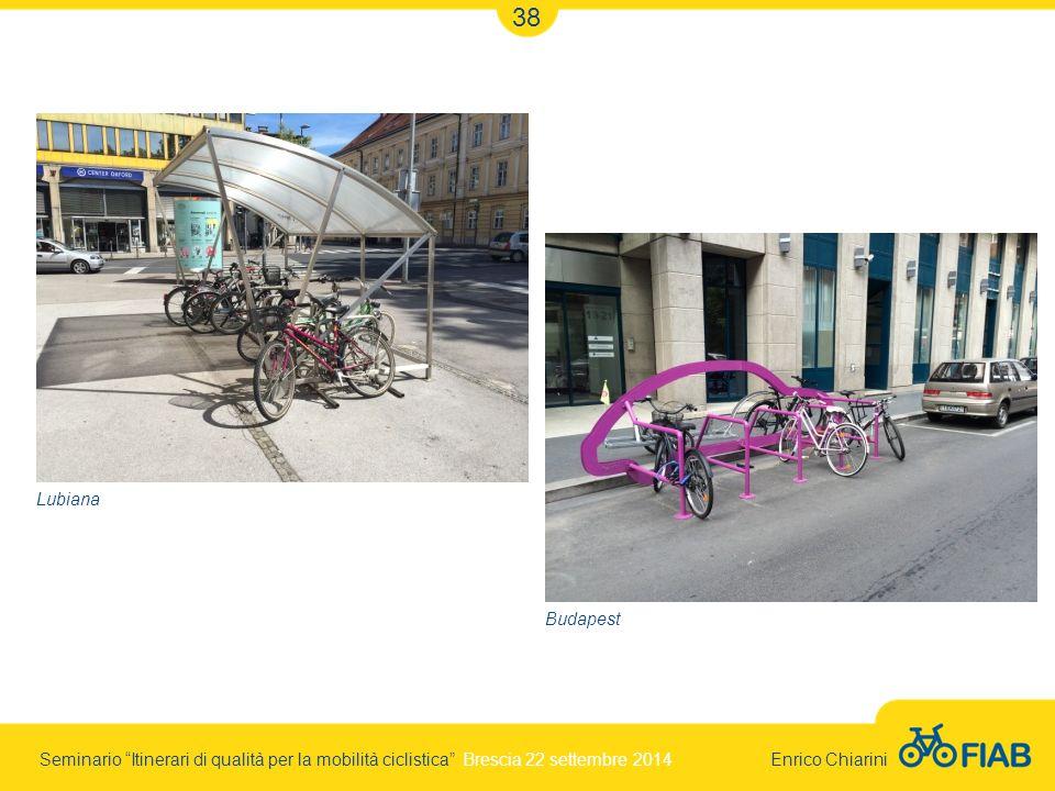 Seminario Itinerari di qualità per la mobilità ciclistica Brescia 22 settembre 2014 Enrico Chiarini 38 Lubiana Budapest