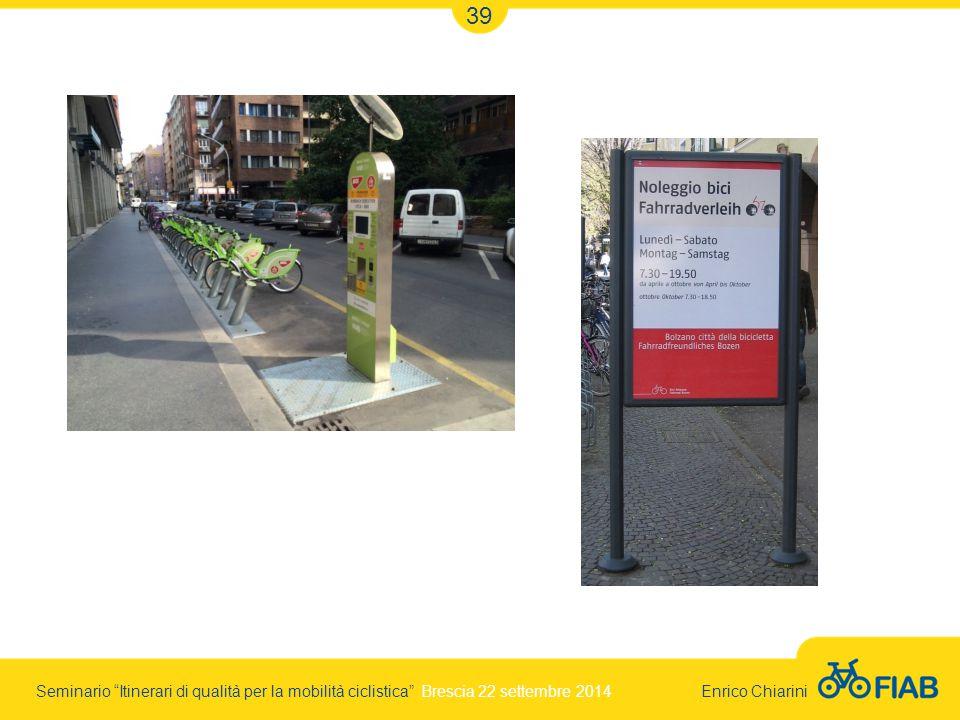 Seminario Itinerari di qualità per la mobilità ciclistica Brescia 22 settembre 2014 Enrico Chiarini 39