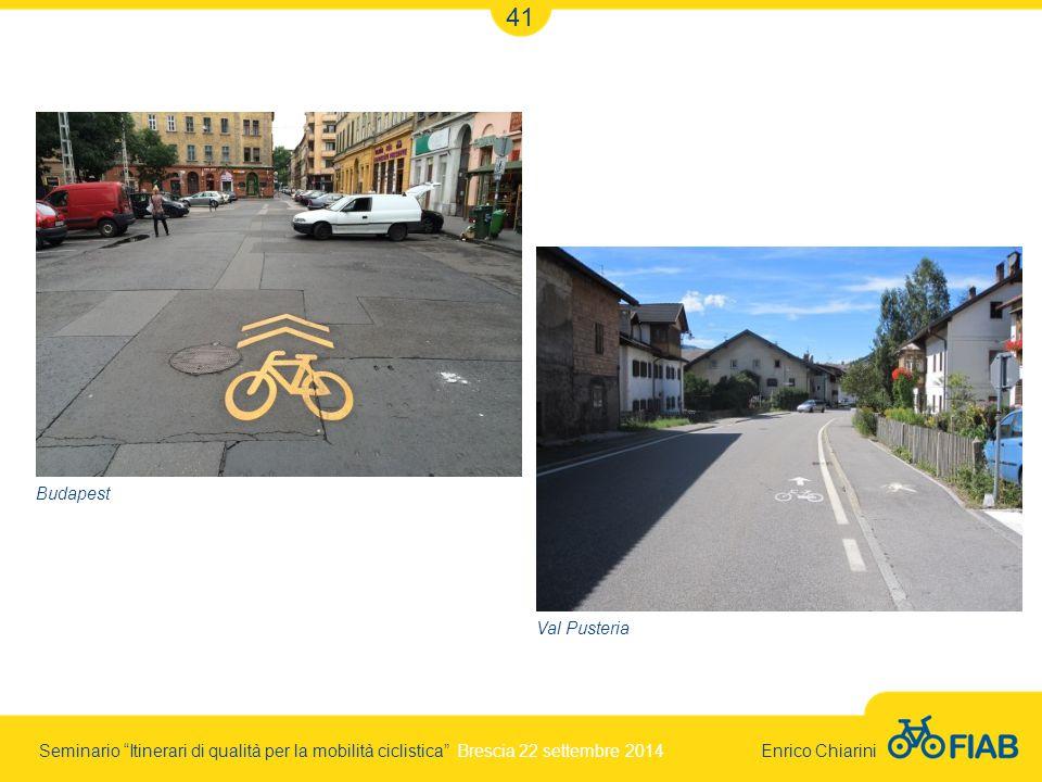 Seminario Itinerari di qualità per la mobilità ciclistica Brescia 22 settembre 2014 Enrico Chiarini 41 Budapest Val Pusteria